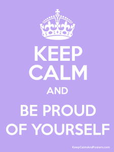 keep_calm_and_be_proud_of_yourself_by_rainbowrandomness-d6jk4gx